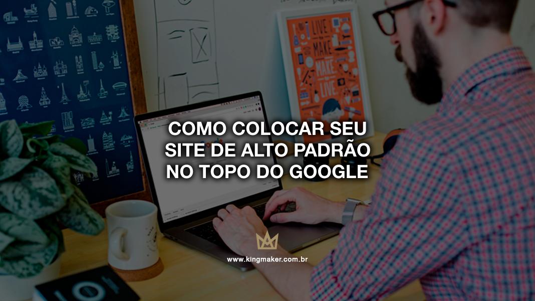 Como colocar seu site de alto padrão no topo do Google