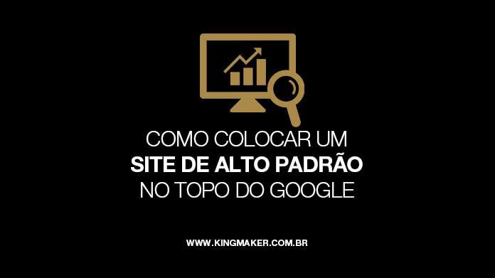Como colocar um site de alto padrão no topo do Google | Alexsandro Kingmaker