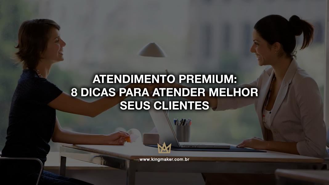 Atendimento Premium: 8 dicas de como atender melhor seus clientes