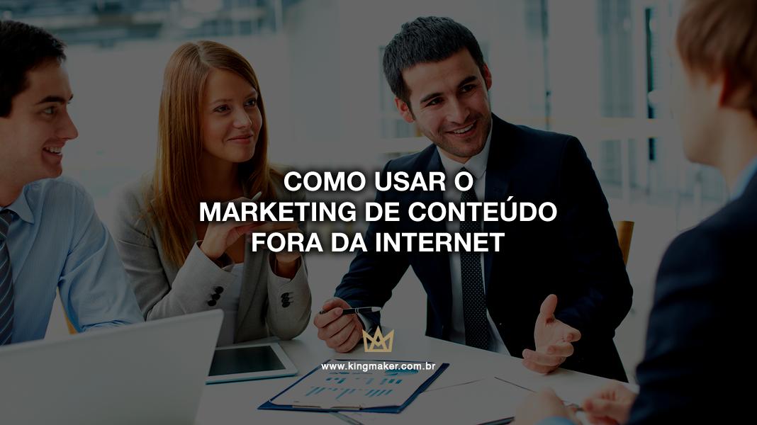 Como usar o marketing de conteúdo fora da internet