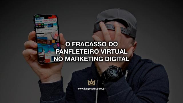 O fracasso do panfleteiro virtual no marketing digital