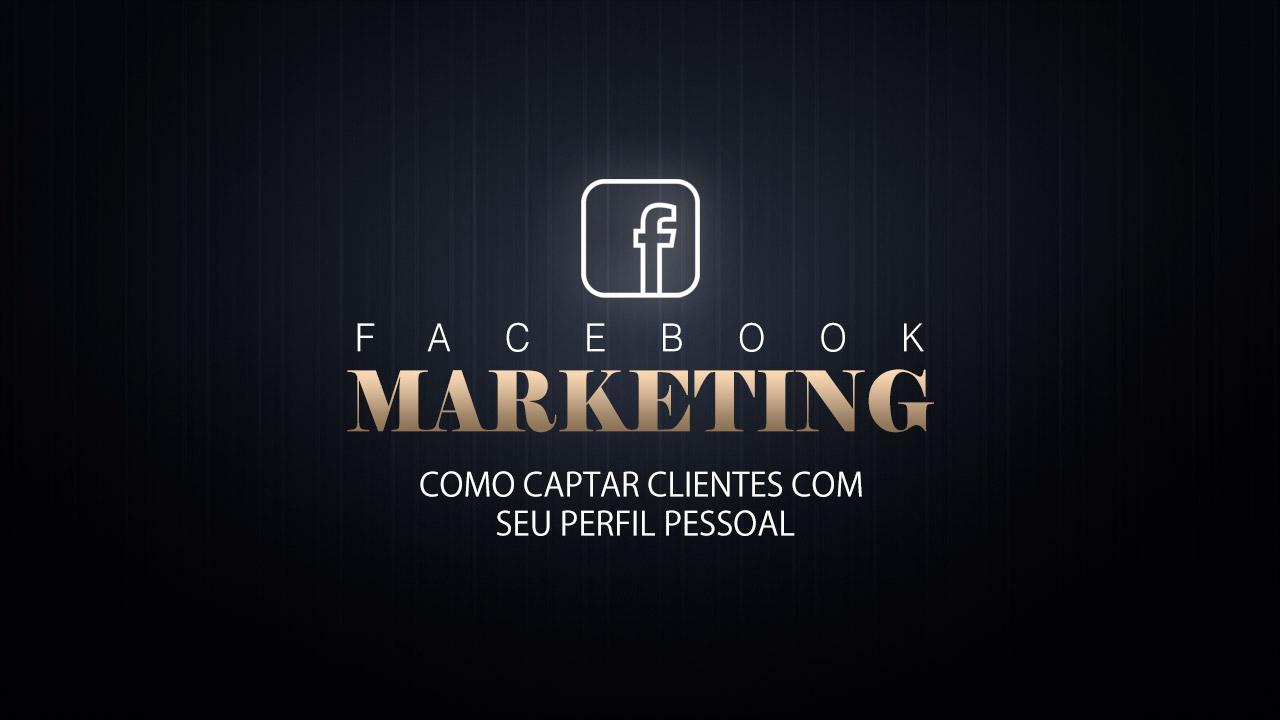 Ebook: Facebook Marketing - Como usar seu perfil pessoal para captar clientes