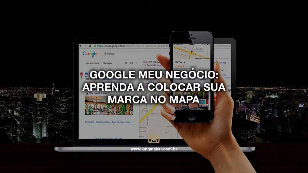 Google Meu Negócio: Aprenda a colocar sua marca no mapa