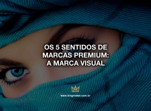 Marca Visual: Os 5 sentidos de marcas premium