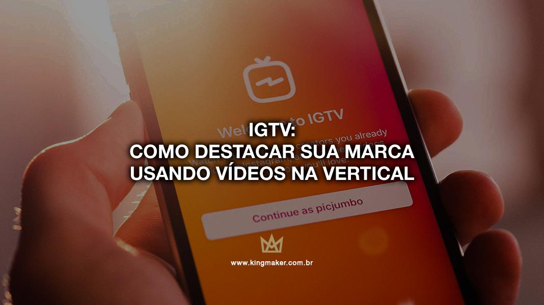 IGTV: Como destacar sua marca usando vídeos na vertical