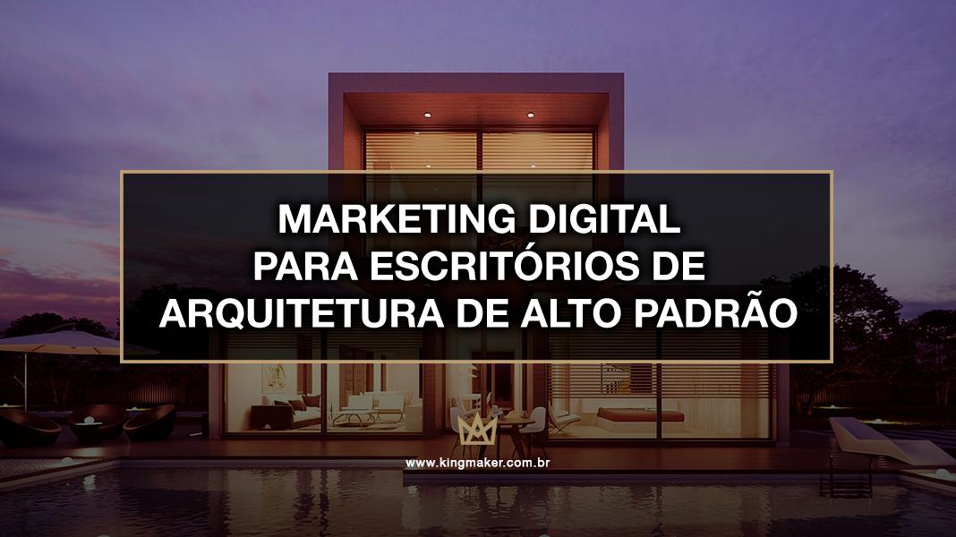 Marketing Para Escritórios de Arquitetura - Marketing para Arquitetura de Alto Padrão