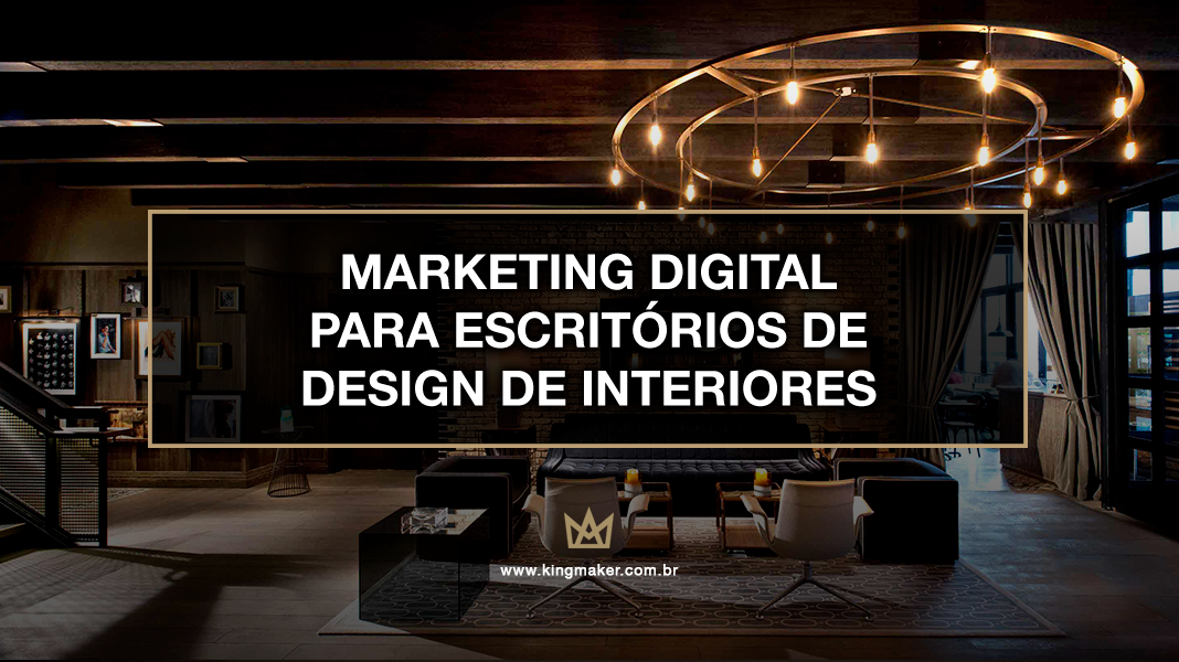 Marketing Digital Para Escritórios de Design de Interiores - Marketing para Escritórios de Design de Interiores