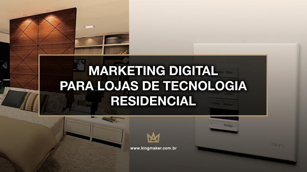 Marketing Digital Para Lojas de Tecnologia Residenciall - Marketing para Lojas de Automação Residencial, Iluminação e Eletrodomésticos de Luxo
