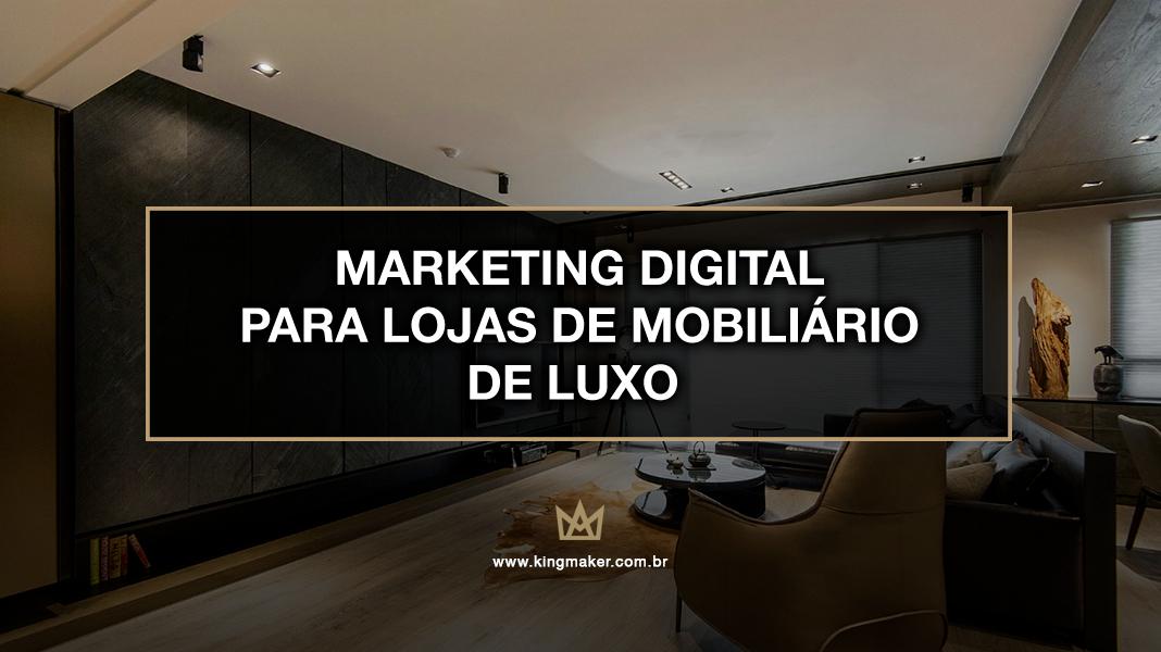 Marketing Digital Para Mobiliário de Luxo - Marketing para Lojas de Mobiliário de Luxo