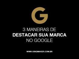 3 maneiras de destacar sua marca no Google   Alexsandro Kingmaker