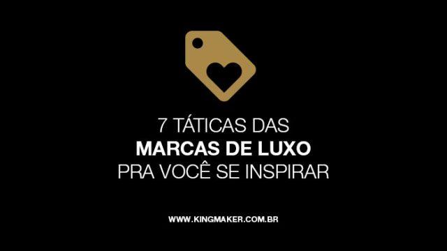 7 táticas das marcas de luxo pra você se inspirar   Alexsandro Kingmaker