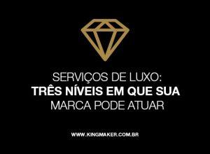 Serviços de Luxo: 3 Níveis em que suamarca pode atuar | Alexsandro Kingmaker