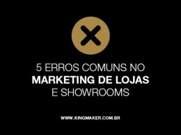 5 erros comuns no marketing de lojas e showrooms | Alexsandro Kingmaker