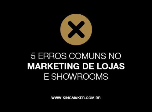5 erros comuns no marketing de lojas e showrooms | Alexsandro Kingmaker