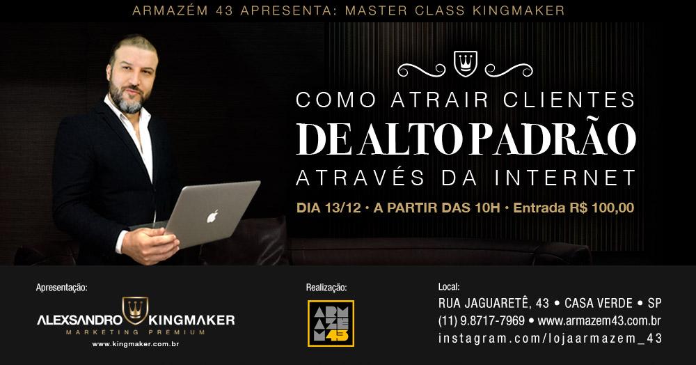 Master Class: Como atrair clientes de alto padrão através da internet - Evento no Armazém 43   Alexsandro Kingmaker