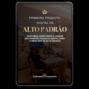 eBook Primeiro Produto Digital de Alto Padrão | Alexsandro Kingmaker